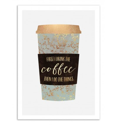 Art-Poster 50 x 70 cm - First I drink the coffee - Elisabeth Fredriksson