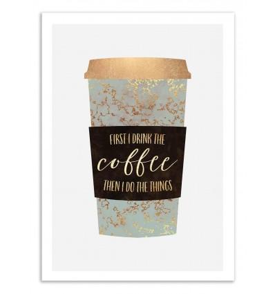 Art-Poster 50 x 70 cm - First I drink the coffee - Elisabeth Fredriksson