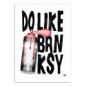 Art-Poster - Do like Banksy - Rubiant